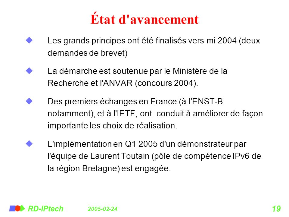2005-02-24 19 État d'avancement Les grands principes ont été finalisés vers mi 2004 (deux demandes de brevet) La démarche est soutenue par le Ministèr