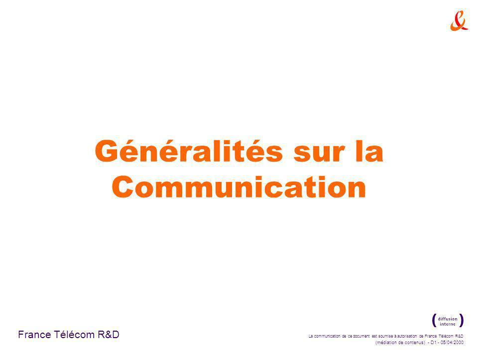 La communication de ce document est soumise à autorisation de France Télécom R&D (médiation de contenus) - D1 - 05/04/2000 France Télécom R&D Généralités sur la Communication