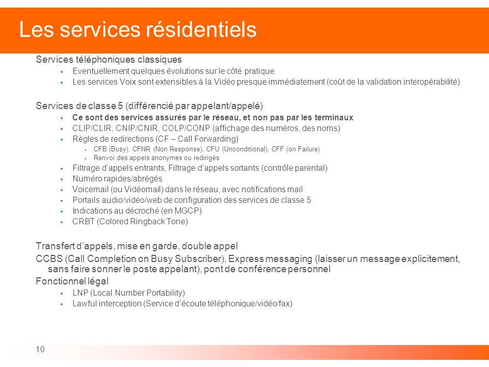 10 Les services résidentiels Services téléphoniques classiques Eventuellement quelques évolutions sur le côté pratique Les services Voix sont extensib