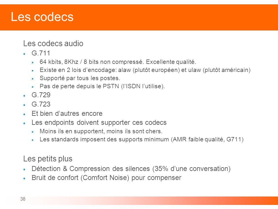 38 Les codecs Les codecs audio G.711 64 kbits, 8Khz / 8 bits non compressé. Excellente qualité. Existe en 2 lois dencodage: alaw (plutôt européen) et