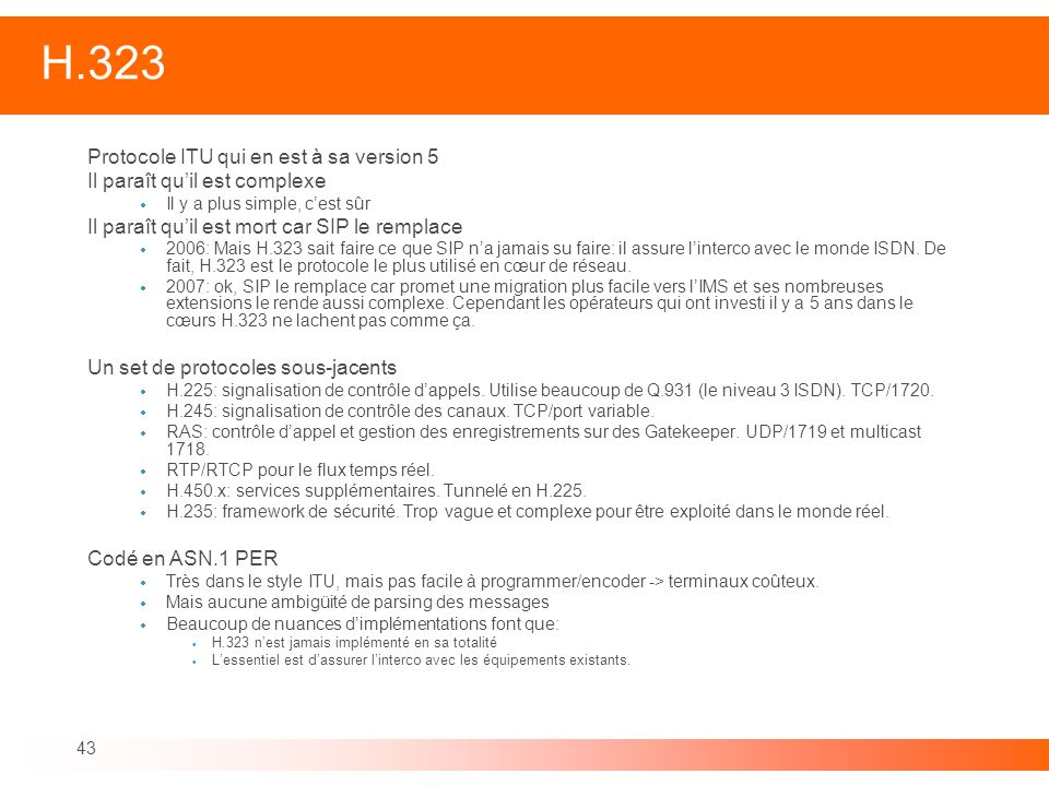 43 H.323 Protocole ITU qui en est à sa version 5 Il paraît quil est complexe Il y a plus simple, cest sûr Il paraît quil est mort car SIP le remplace