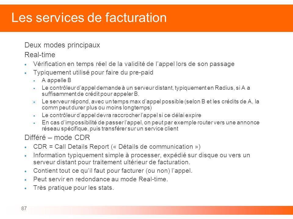 87 Les services de facturation Deux modes principaux Real-time Vérification en temps réel de la validité de lappel lors de son passage Typiquement uti