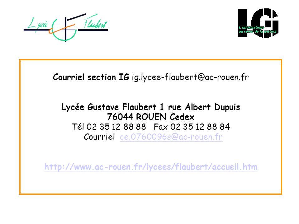 Courriel section IG ig.lycee-flaubert@ac-rouen.fr Lycée Gustave Flaubert 1 rue Albert Dupuis 76044 ROUEN Cedex Tél 02 35 12 88 88 Fax 02 35 12 88 84 C