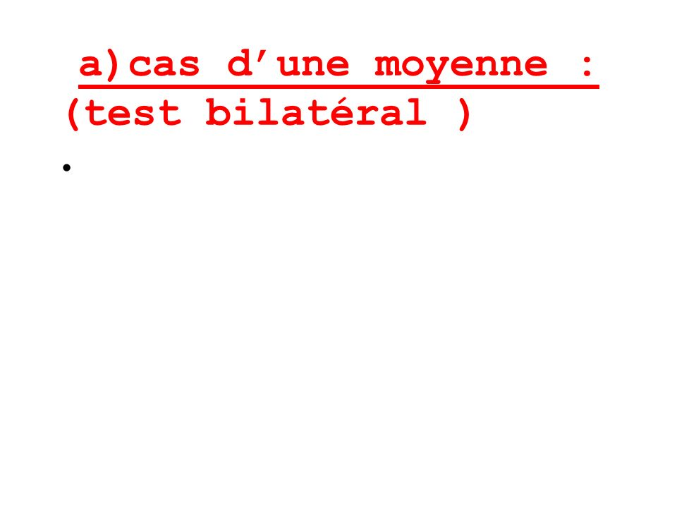 a)cas dune moyenne : (test bilatéral )