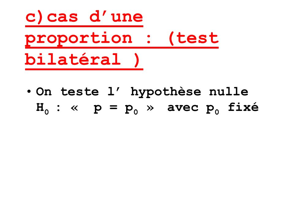 On teste l hypothèse nulle H 0 : « p = p 0 » avec p 0 fixé