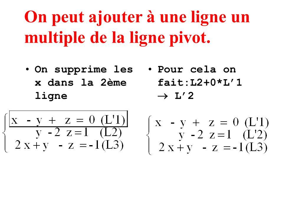 On peut ajouter à une ligne un multiple de la ligne pivot. On supprime les x dans la 2ème ligne Pour cela on fait:L2+0*L1 L2