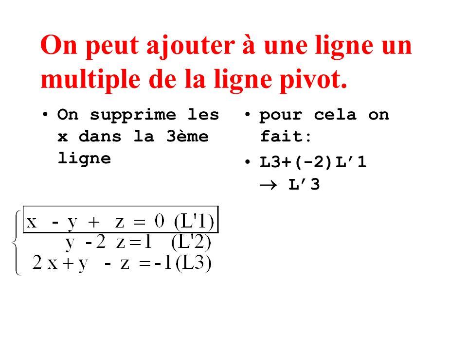 On peut ajouter à une ligne un multiple de la ligne pivot. On supprime les x dans la 3ème ligne pour cela on fait: L3+(-2)L1 L3