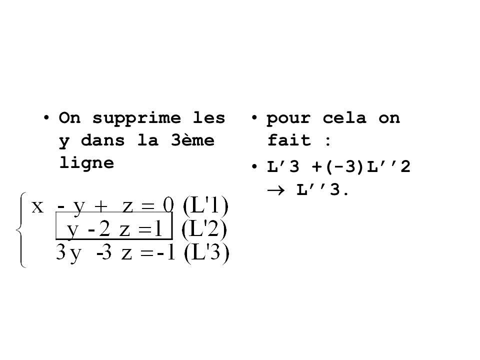 On supprime les y dans la 3ème ligne pour cela on fait : L3 +(-3)L2 L3.
