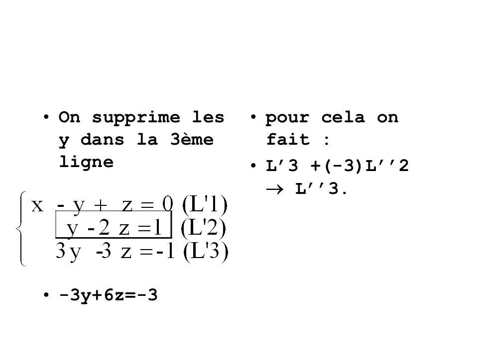 On supprime les y dans la 3ème ligne -3y+6z=-3 pour cela on fait : L3 +(-3)L2 L3.