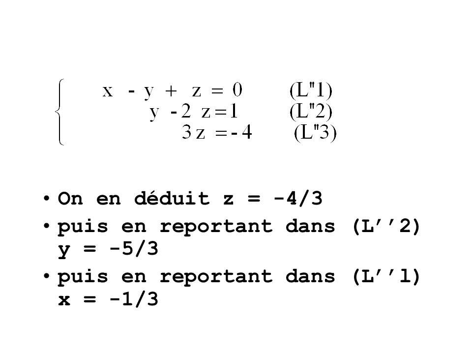On en déduit z = -4/3 puis en reportant dans (L2) y = -5/3 puis en reportant dans (Ll) x = -1/3