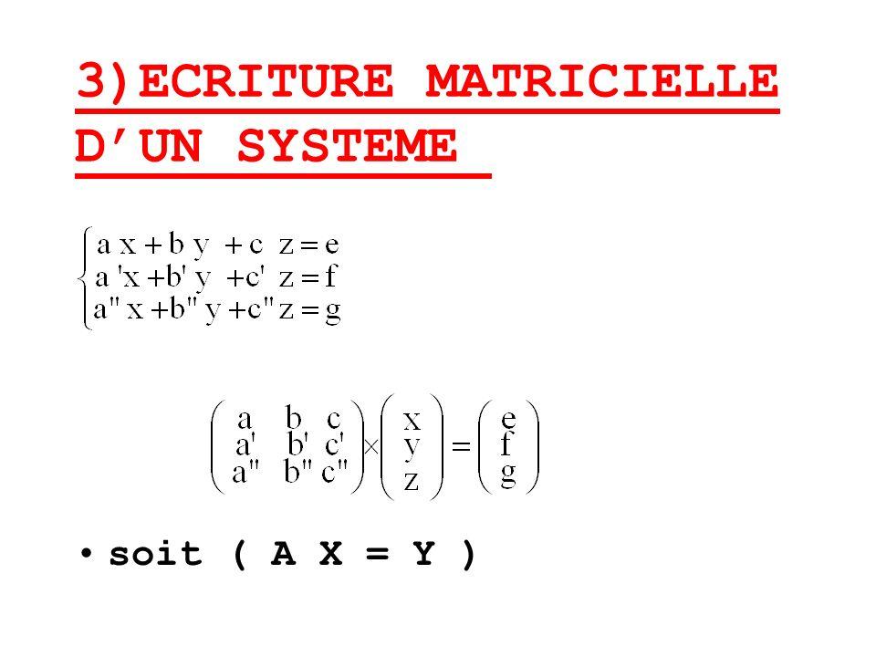 3)ECRITURE MATRICIELLE DUN SYSTEME soit ( A X = Y )