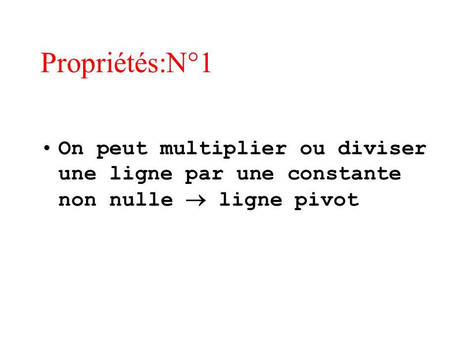 Propriétés:N°1 On peut multiplier ou diviser une ligne par une constante non nulle ligne pivot