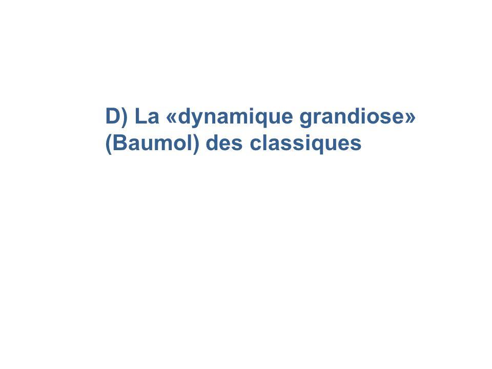 D) La «dynamique grandiose» (Baumol) des classiques