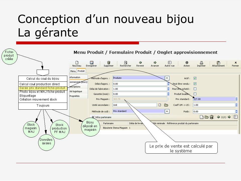 Conception dun nouveau bijou La gérante Le prix de vente est calculé par le système Menu Produit / Formulaire Produit / Onglet approvisionnement