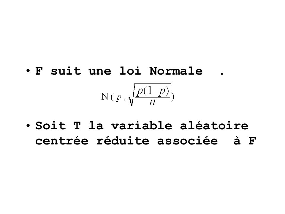 F suit une loi Normale. Soit T la variable aléatoire centrée réduite associée à F