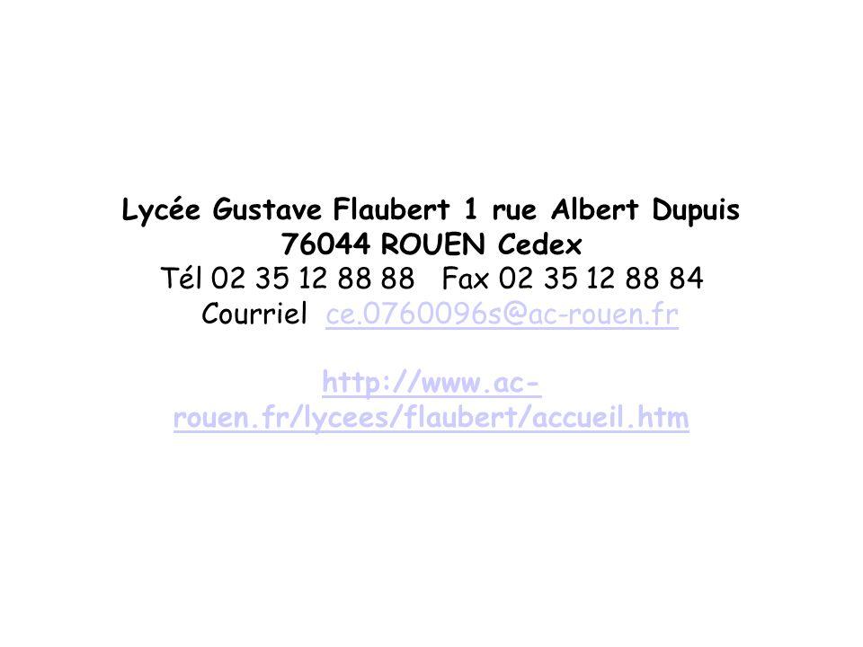 Lycée Gustave Flaubert 1 rue Albert Dupuis 76044 ROUEN Cedex Tél 02 35 12 88 88 Fax 02 35 12 88 84 Courriel ce.0760096s@ac-rouen.fr http://www.ac- rou