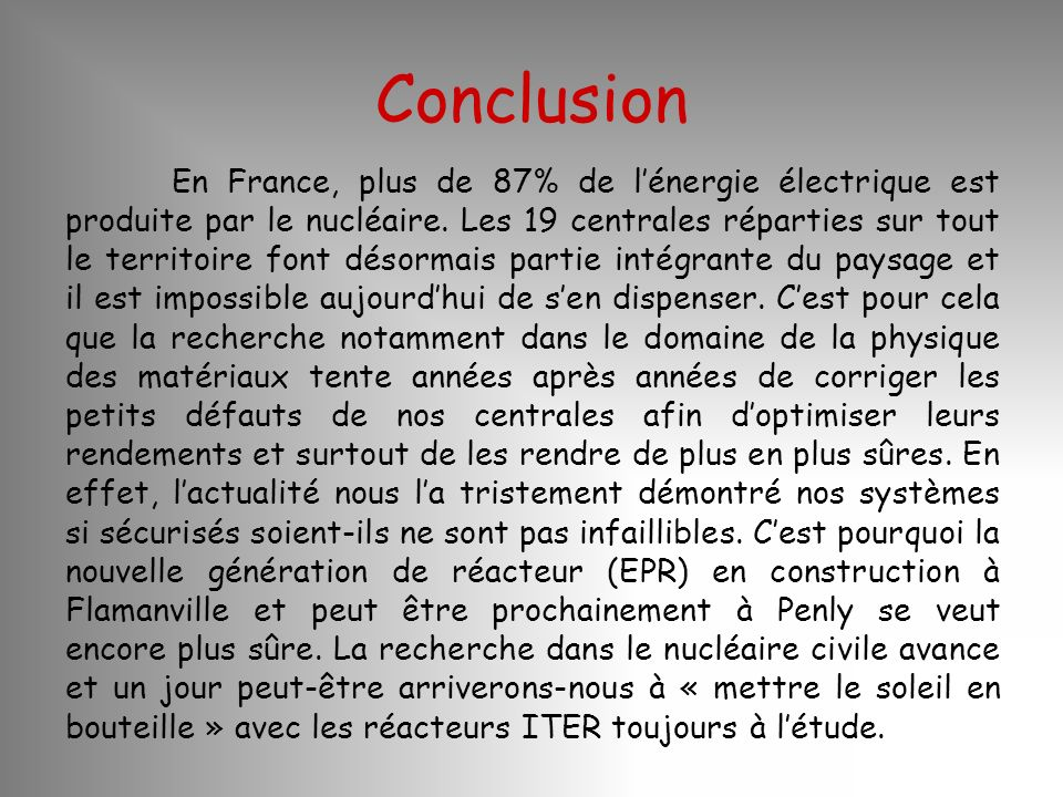 En France, plus de 87% de lénergie électrique est produite par le nucléaire. Les 19 centrales réparties sur tout le territoire font désormais partie i