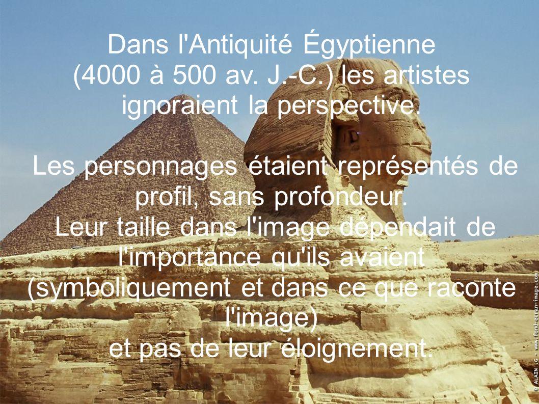 Dans l'Antiquité Égyptienne (4000 à 500 av. J.-C.) les artistes ignoraient la perspective. Les personnages étaient représentés de profil, sans profond