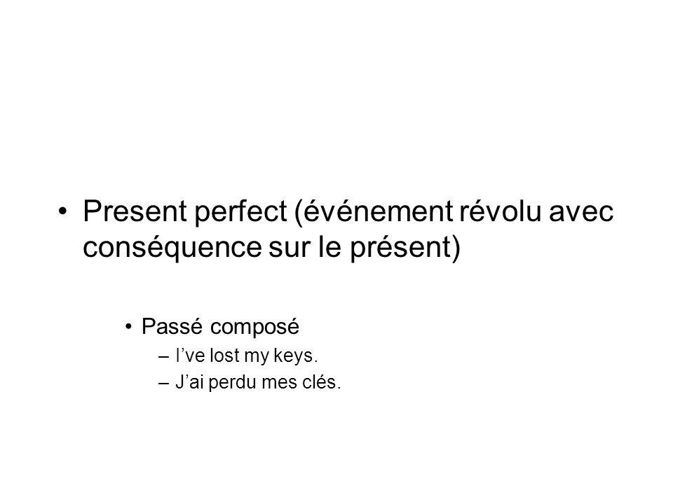 Present perfect (événement révolu avec conséquence sur le présent) Passé composé –Ive lost my keys. –Jai perdu mes clés.