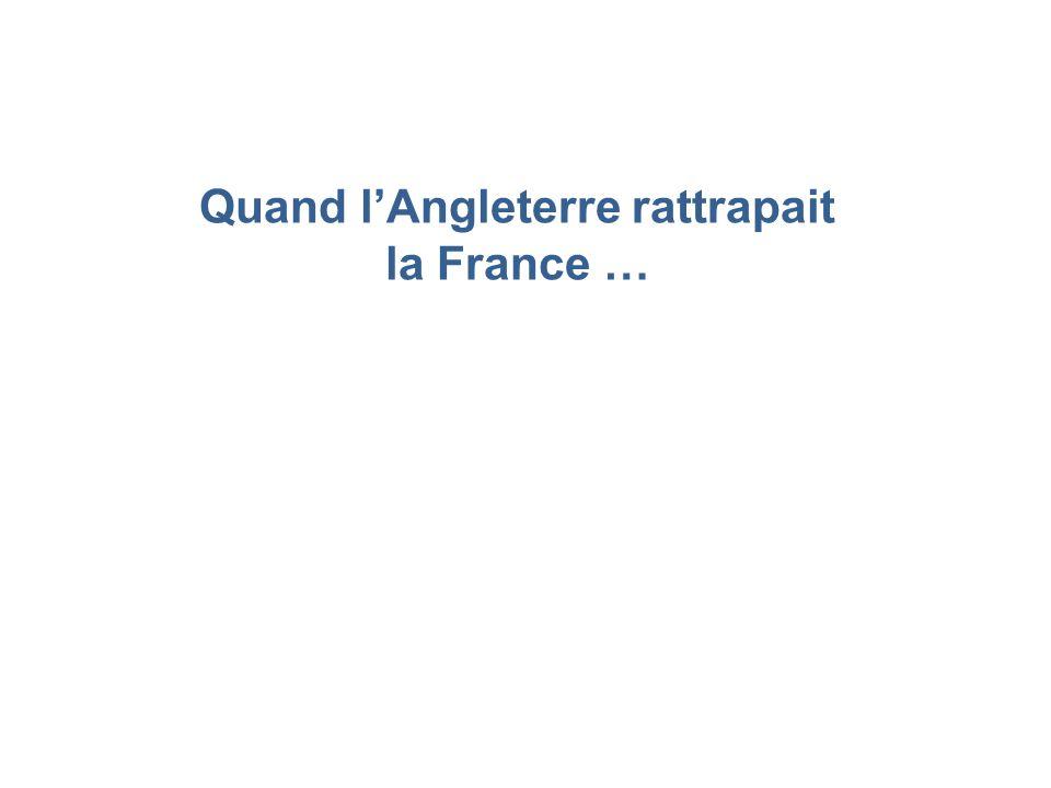 Quand lAngleterre rattrapait la France …