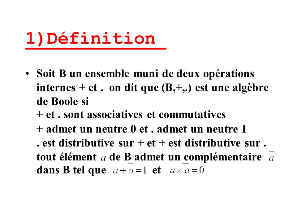 1)Définition Soit B un ensemble muni de deux opérations internes + et.