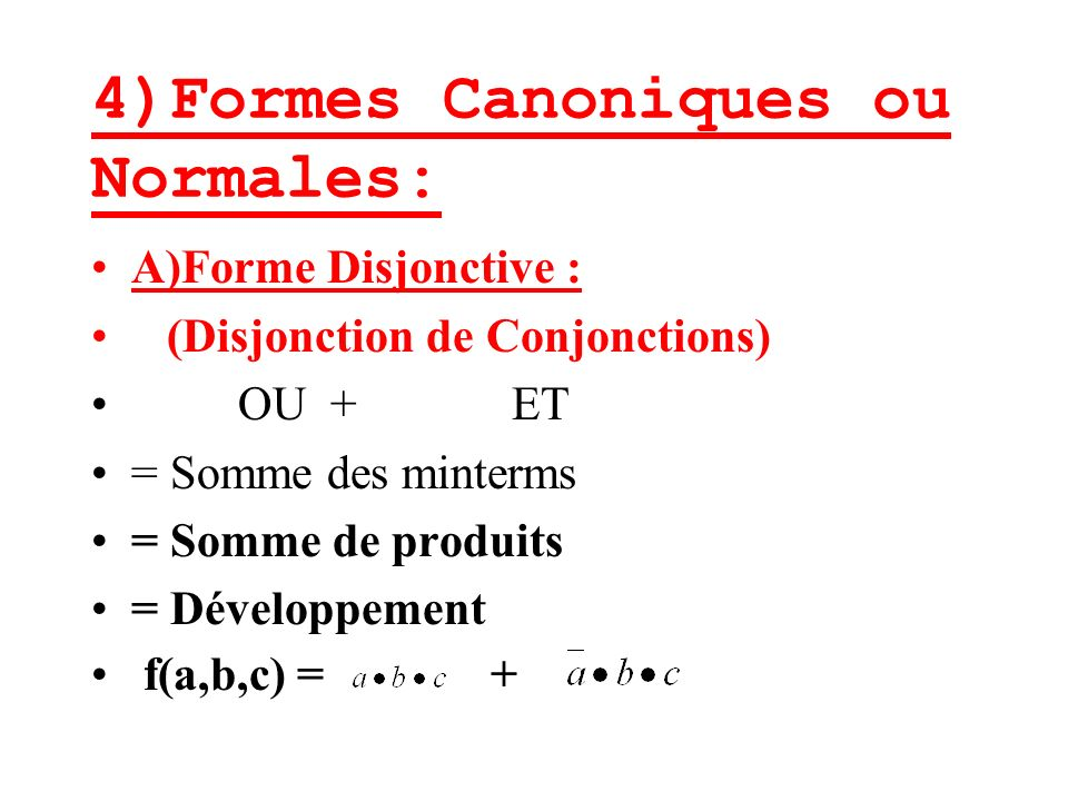 4)Formes Canoniques ou Normales: A)Forme Disjonctive : (Disjonction de Conjonctions) OU + ET = Somme des minterms = Somme de produits = Développement