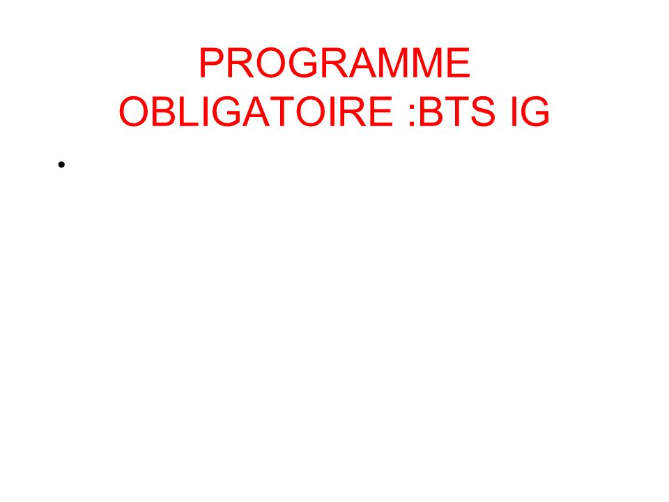 PROGRAMME OBLIGATOIRE :BTS IG