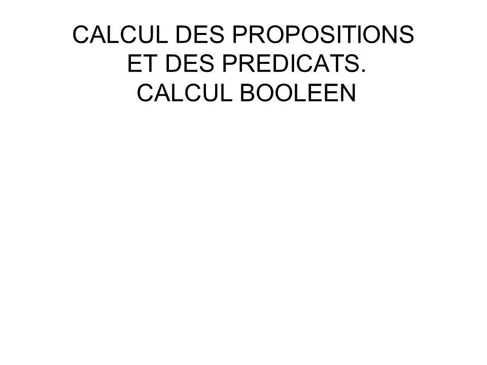 CALCUL DES PROPOSITIONS ET DES PREDICATS. CALCUL BOOLEEN