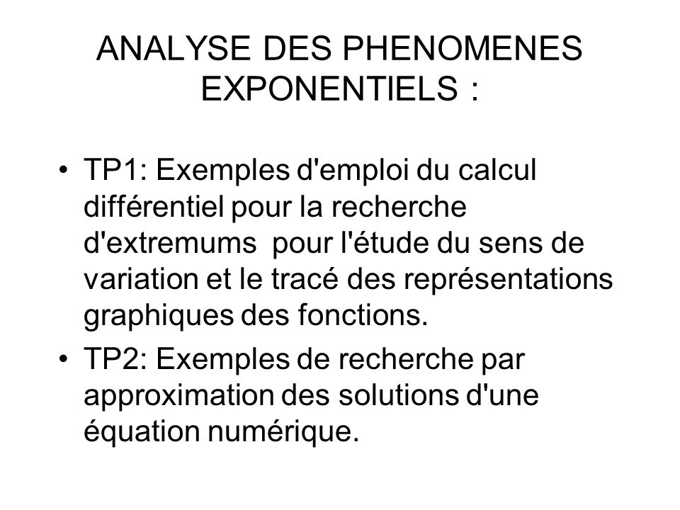 CALCUL DIFFERENTIEL ET INTEGRAL 1: TP1: Exemples d emploi du calcul différentiel pour la recherche d extremums pour l étude du sens de variation et le tracé des représentations graphiques des fonctions.
