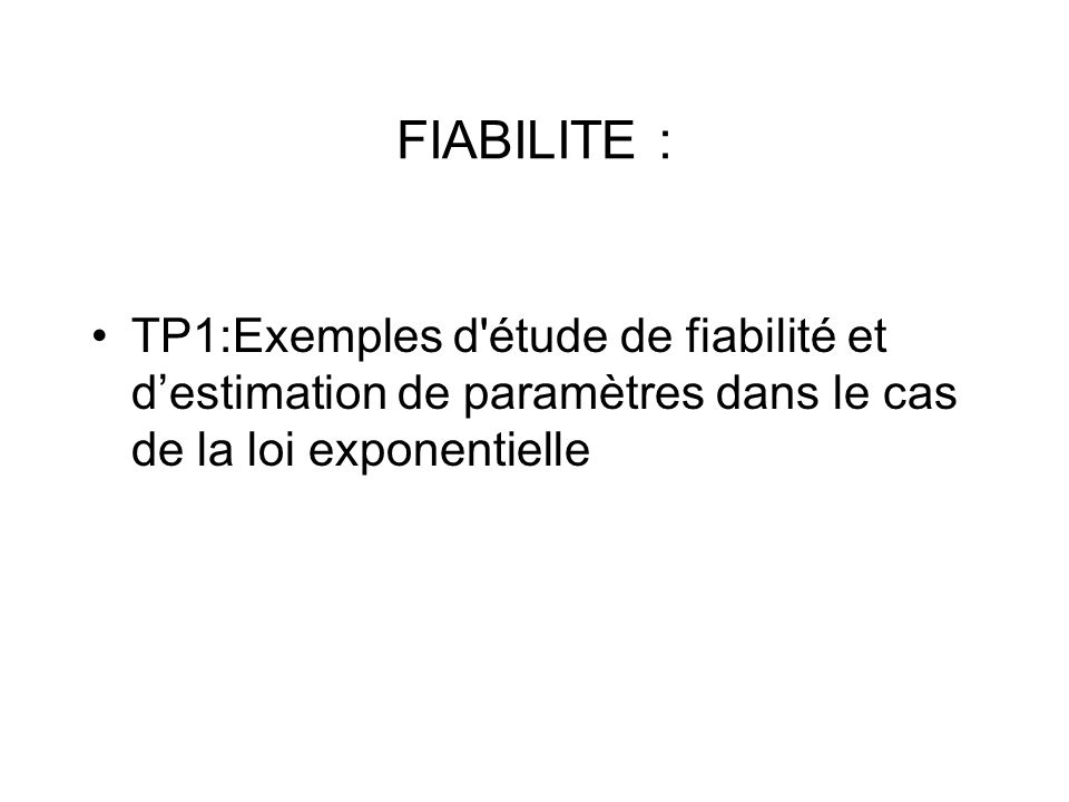 TP1:Exemples d étude de fiabilité et destimation de paramètres dans le cas de la loi exponentielle FIABILITE :