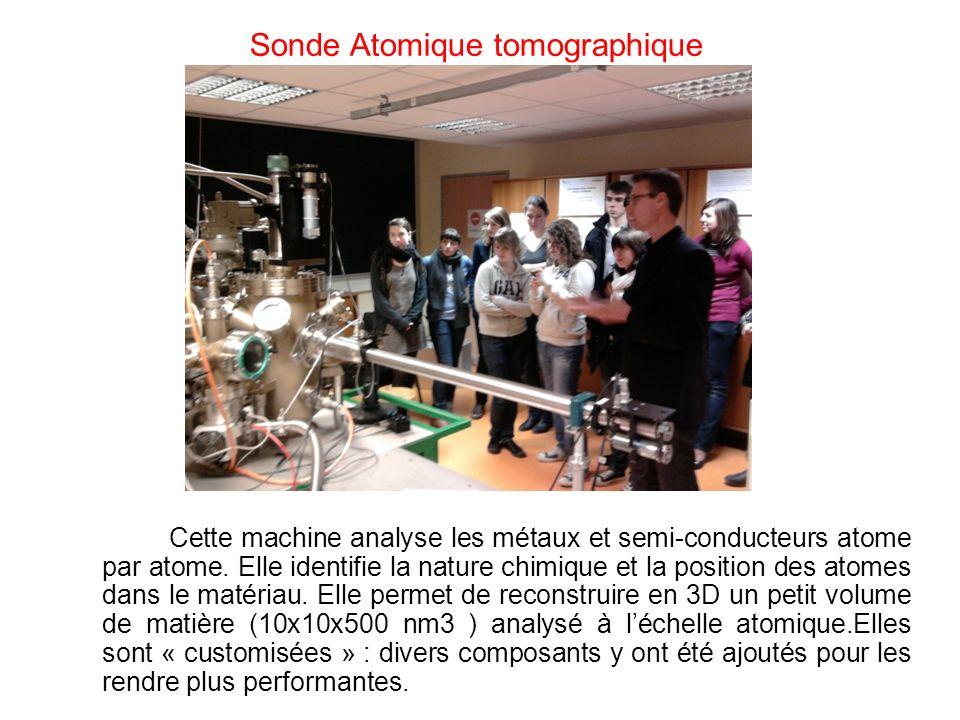 Sonde Atomique tomographique Cette machine analyse les métaux et semi-conducteurs atome par atome. Elle identifie la nature chimique et la position de