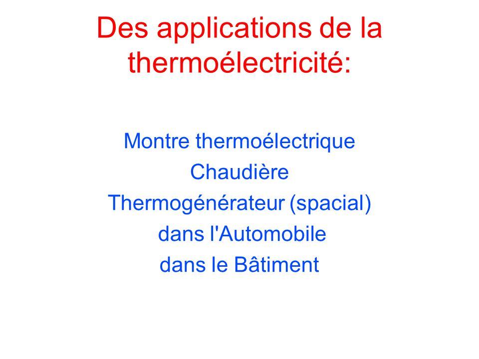 Des applications de la thermoélectricité: Montre thermoélectrique Chaudière Thermogénérateur (spacial) dans l'Automobile dans le Bâtiment