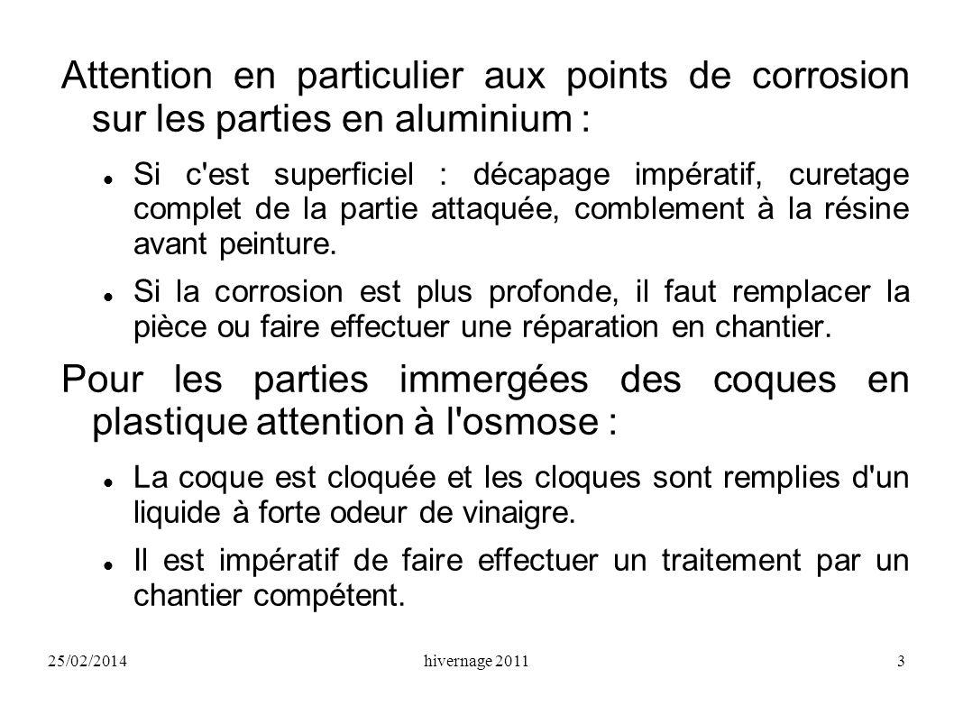 25/02/2014hivernage 20113 Attention en particulier aux points de corrosion sur les parties en aluminium : Si c'est superficiel : décapage impératif, c