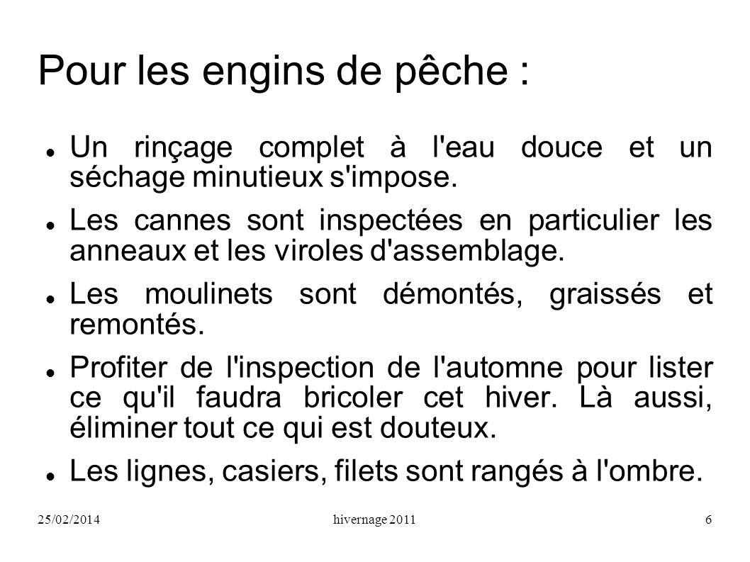 25/02/2014hivernage 20116 Pour les engins de pêche : Un rinçage complet à l eau douce et un séchage minutieux s impose.