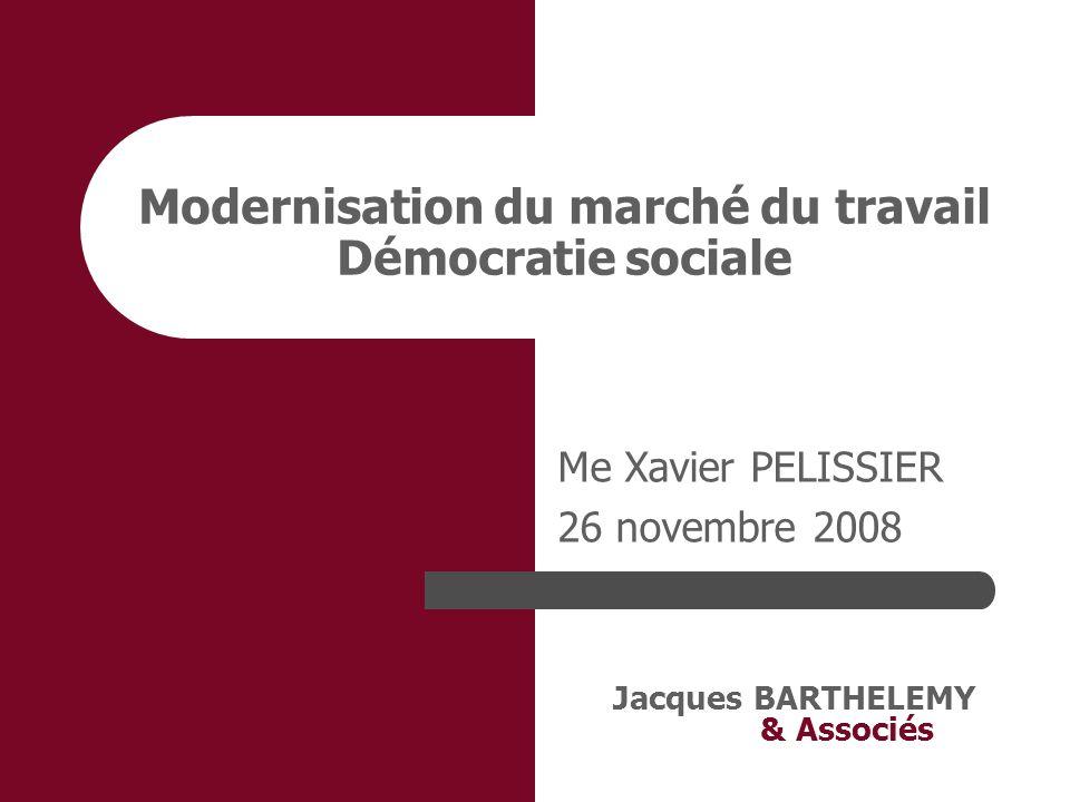 Jacques BARTHELEMY & Associés Modernisation du marché du travail Démocratie sociale Me Xavier PELISSIER 26 novembre 2008