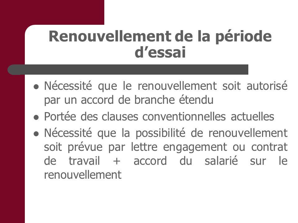 Renouvellement de la période dessai Nécessité que le renouvellement soit autorisé par un accord de branche étendu Portée des clauses conventionnelles