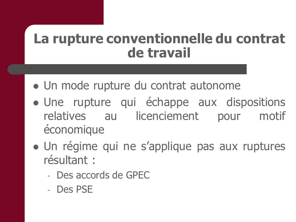 La rupture conventionnelle du contrat de travail Un mode rupture du contrat autonome Une rupture qui échappe aux dispositions relatives au licenciemen