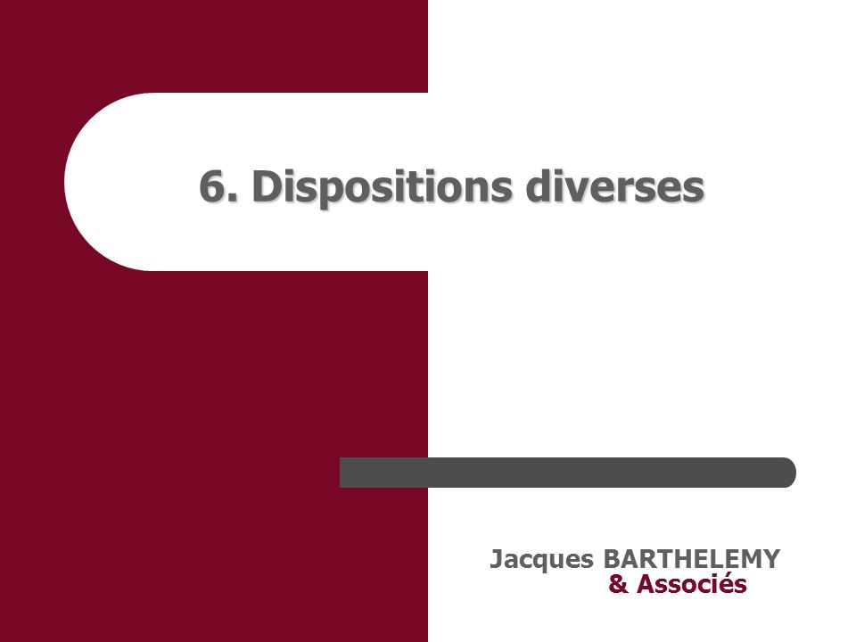 Jacques BARTHELEMY & Associés 6. Dispositions diverses