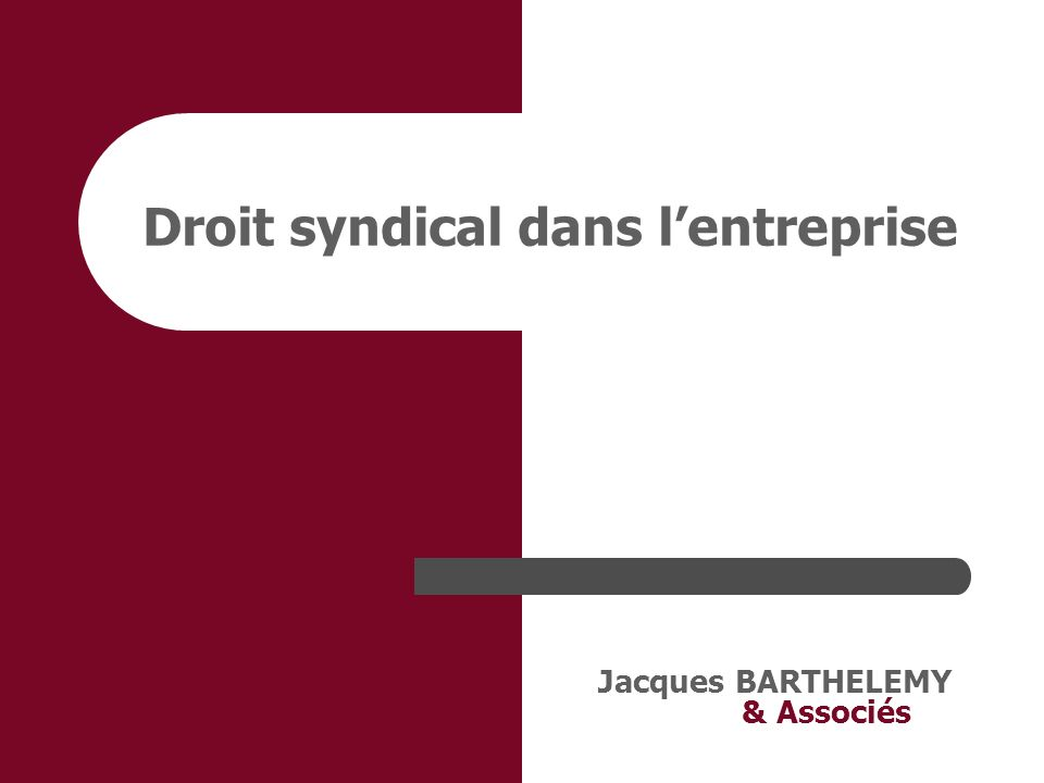 Jacques BARTHELEMY & Associés Droit syndical dans lentreprise