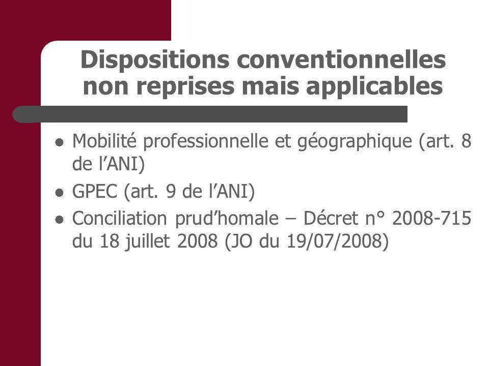 Dispositions conventionnelles non reprises mais applicables Mobilité professionnelle et géographique (art. 8 de lANI) GPEC (art. 9 de lANI) Conciliati