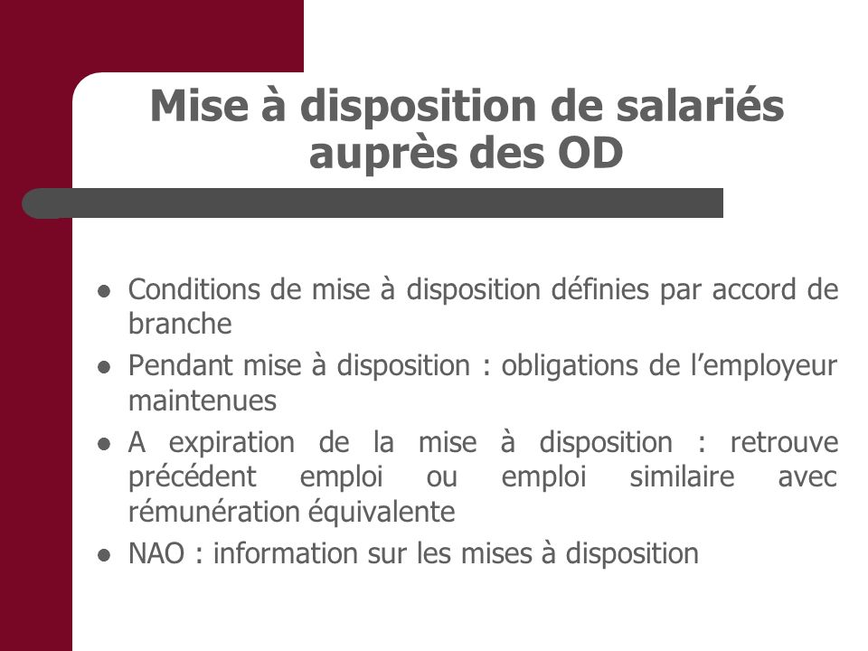 Mise à disposition de salariés auprès des OD Conditions de mise à disposition définies par accord de branche Pendant mise à disposition : obligations