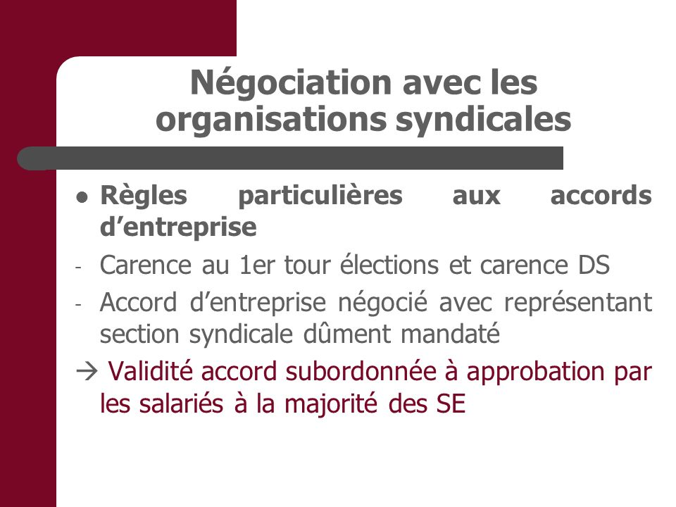 Négociation avec les organisations syndicales Règles particulières aux accords dentreprise - Carence au 1er tour élections et carence DS - Accord dent