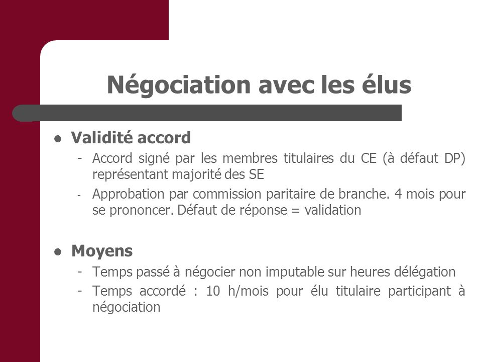 Négociation avec les élus Validité accord - Accord signé par les membres titulaires du CE (à défaut DP) représentant majorité des SE - Approbation par