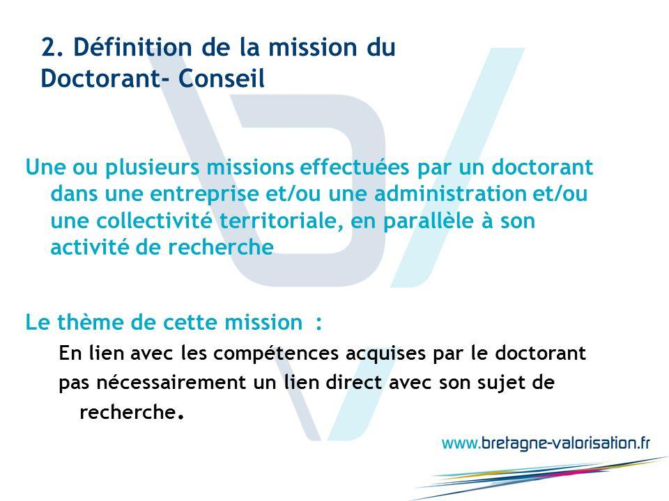 2. Définition de la mission du Doctorant- Conseil Une ou plusieurs missions effectuées par un doctorant dans une entreprise et/ou une administration e