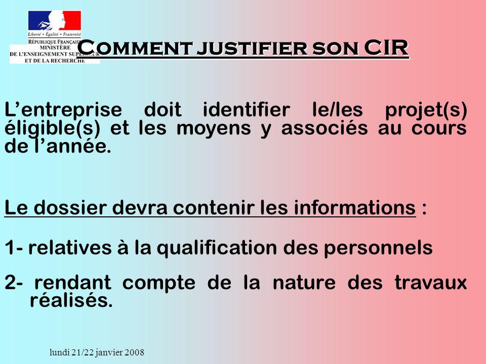 lundi 21/22 janvier 2008 Comment justifier son CIR Lentreprise doit identifier le/les projet(s) éligible(s) et les moyens y associés au cours de lannée.