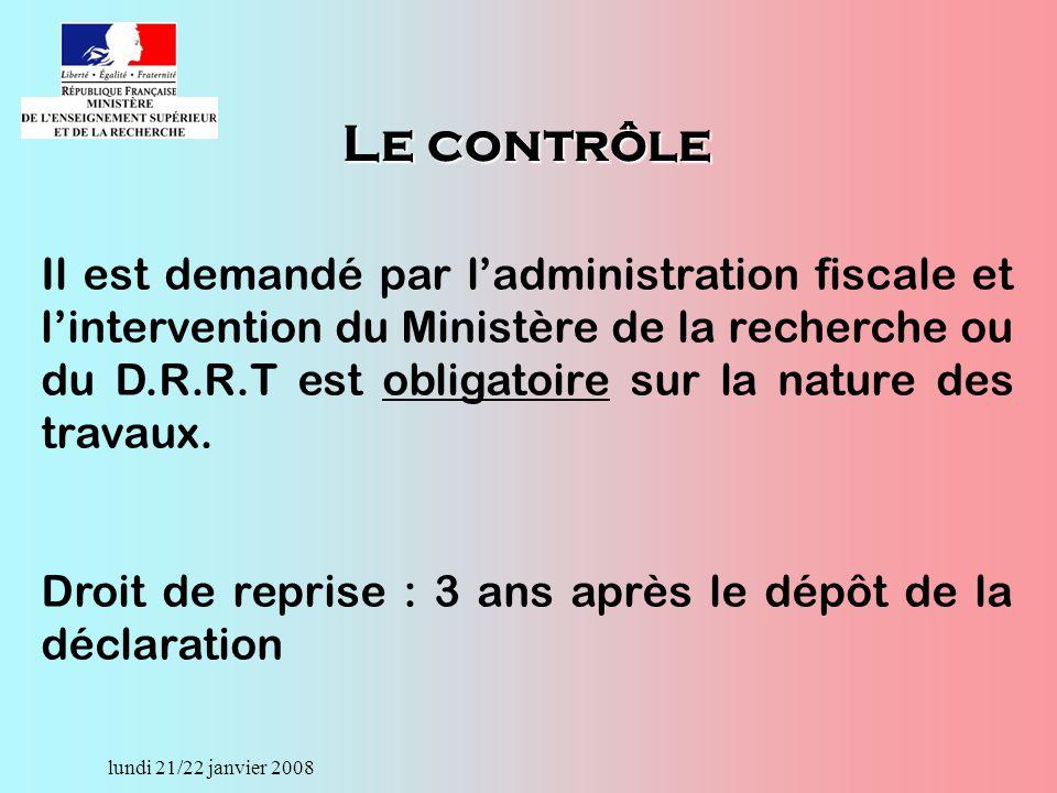 lundi 21/22 janvier 2008 Il est demandé par ladministration fiscale et lintervention du Ministère de la recherche ou du D.R.R.T est obligatoire sur la nature des travaux.