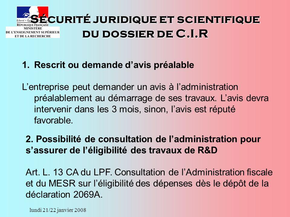lundi 21/22 janvier 2008 1.Rescrit ou demande davis préalable Lentreprise peut demander un avis à ladministration préalablement au démarrage de ses travaux.