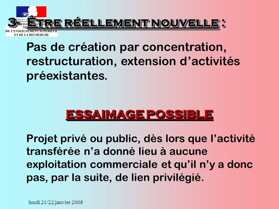 lundi 21/22 janvier 2008 Pas de création par concentration, restructuration, extension dactivités préexistantes.