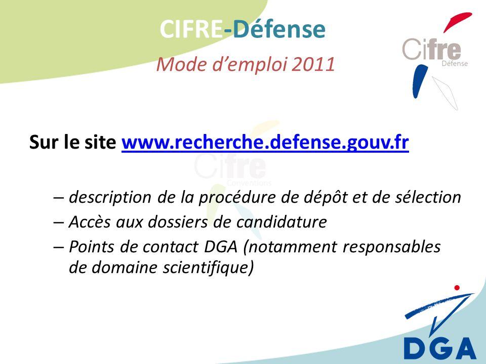 CIFRE-Défense Mode demploi 2011 Sur le site www.recherche.defense.gouv.frwww.recherche.defense.gouv.fr – description de la procédure de dépôt et de sé