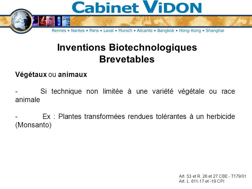Inventions Biotechnologiques Brevetables Végétaux ou animaux -Si technique non limitée à une variété végétale ou race animale - Ex : Plantes transform
